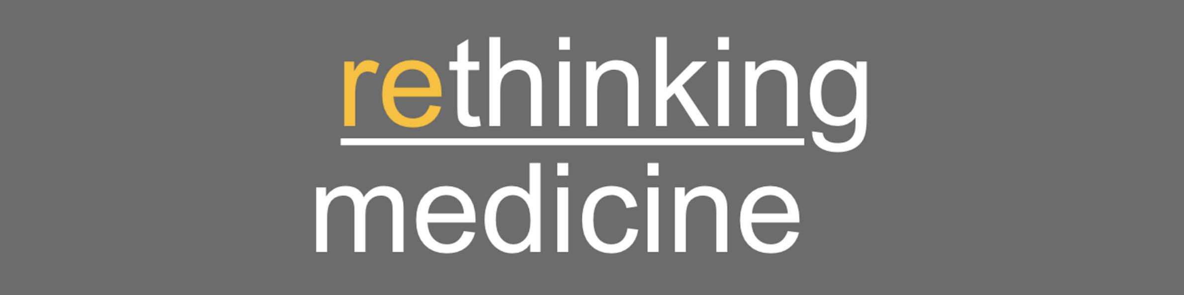 rethinking medicine
